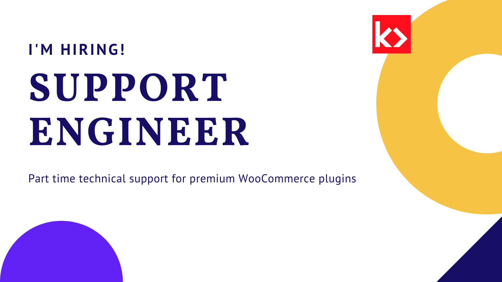 "A yellow annulus and blue circle in the background. Text reads ""I'm Hiring! Support Engineer. Part time technical support for premium WooCommerce plugins."